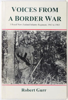 Voices From a Border War 1 Royal New Zealand Infantry Regiment 1963-1965 Infantry Regiment