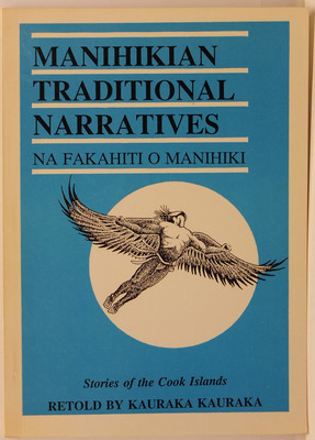 Manihikian Traditional Narratives - Na Fakahiti o Manihiki - Stories of the Cook Islands In English and Minihikian