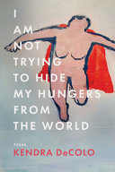 I Am Not Trying to Hide My Hungers from the World
