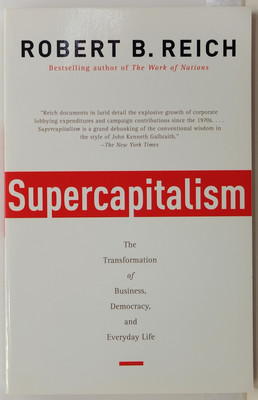 Supercapitalism - The Transformation of Business, Democracy, and Everyday Life