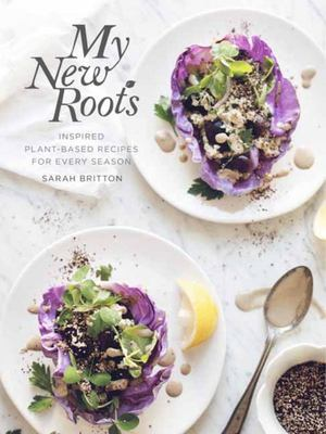 My New Roots - Inspired Plant-Based Recipes for Every Season: a Cookbook