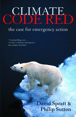 Climate Code Red : The Case for Emergency Action