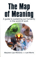 The Map of Meaning - A Guide to Sustaining Our Humanity in the World of Work
