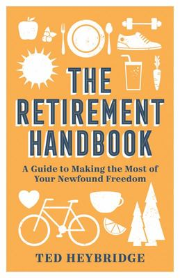 The Retirement Handbook - A Guide to Making the Most of Your Newfound Freedom
