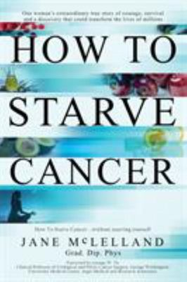 How To Starve Cancer: Without Starving Yourself (US PB)