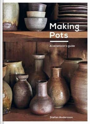 Making Pots - A Complete Guide to Wheel-Thrown Ceramics
