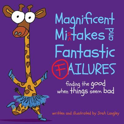 Magnificent Mistakes and Fantastic Failures - Finding the Good When Things Seem Bad