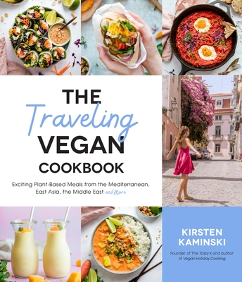 The Traveling Vegan Cookbook: Exciting Plant-Based Meals from the Mediterranean, East Asia, the Middle East and More