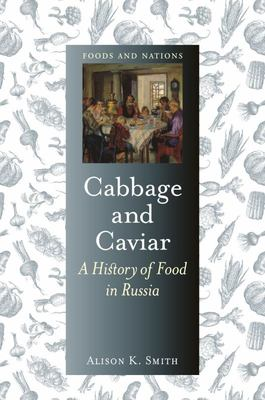 Cabbage and Caviar - A History of Food and Drink in Russia
