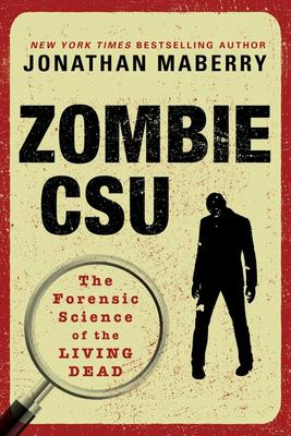 Zombie CSU: - The Forensic Science of the Living Dead