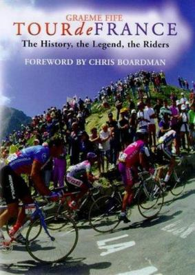Tour de France - The History, the Legends, the Riders