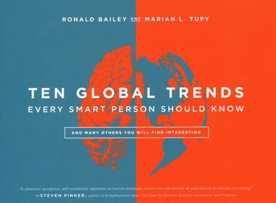 Ten Global Trends Every Smart Person Should Know - And Many Others You Will Find Interesting