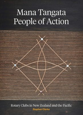 Mana Tangata: People of Action: Rotary Clubs in New Zealand and the Pacific