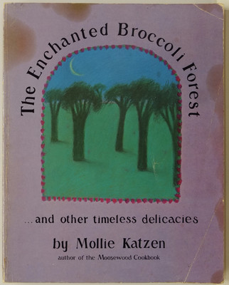 The Enchanted Broccoli Forest ... And Other Timeless Delicacies