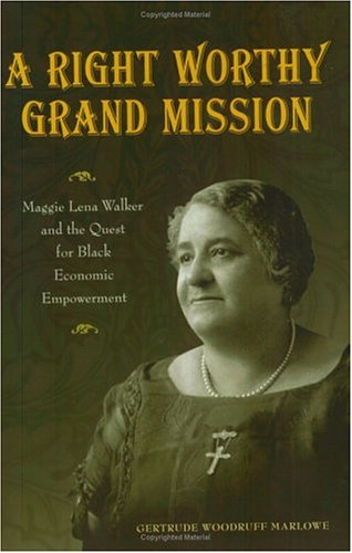 Gertrude Woodruff Marlow, A Right Worthy Grand Mission: Maggie Lena Walker and the Quest for Black Economic Empowerment--Click the link below for more info about this book