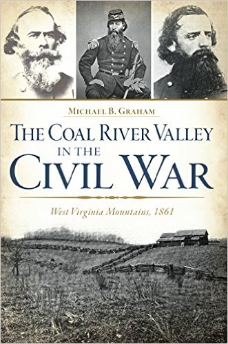 Learn more about the war in West Virginia with Michael Graham's book, The Coal River Valley in the Civil War: West Virginia Mountains, 1861.