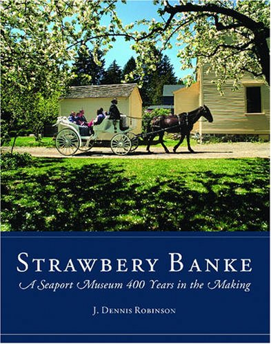 J. Dennis Robinson, Strawbery Banke: A Seaport Museum 400 Years in the Making-Click the link below for more information about this book.