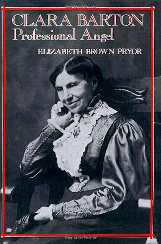 Elizabeth Brown Pryor, Clara Barton, Professional Angel, click the link below for more information about this book.