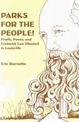 Parks for the People! Profit, Power, and Frederick Law Olmsted in Louisville by Eric Burnette