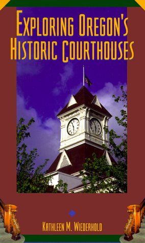 Exploring Oregon's Historic Courthouses by Kathleen M. Wiederhold-click the link below for more information about this book.
