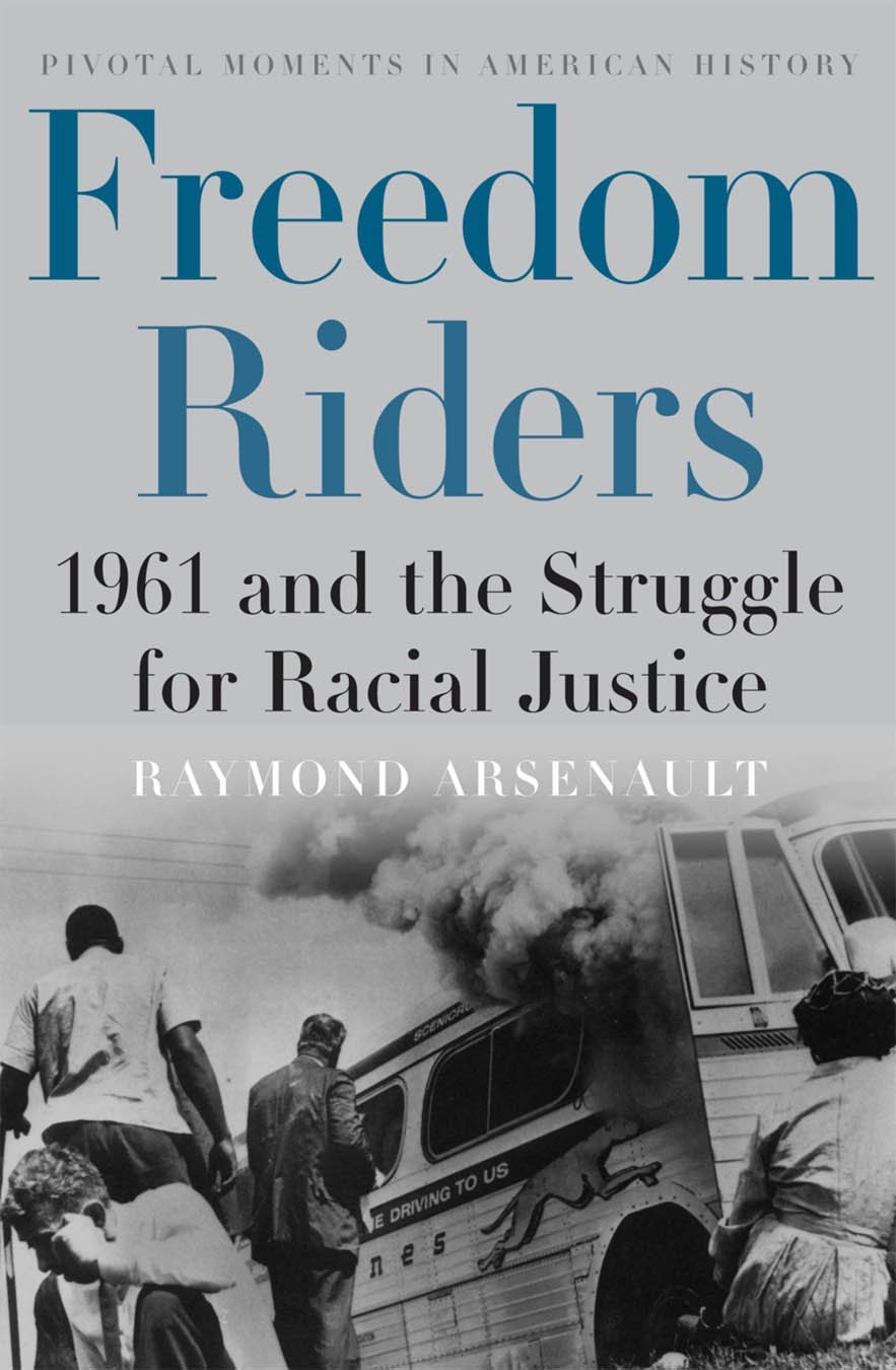 Raymond Arenault, Freedom Riders: 1961 and the Struggle for Racial Justice-Click the link below to learn more about this book.