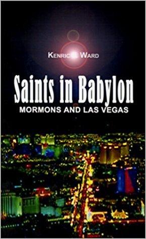 """Saints in Babylon: Mormons and Las Vegas,"" by Kendric F. Ward (see link below)"