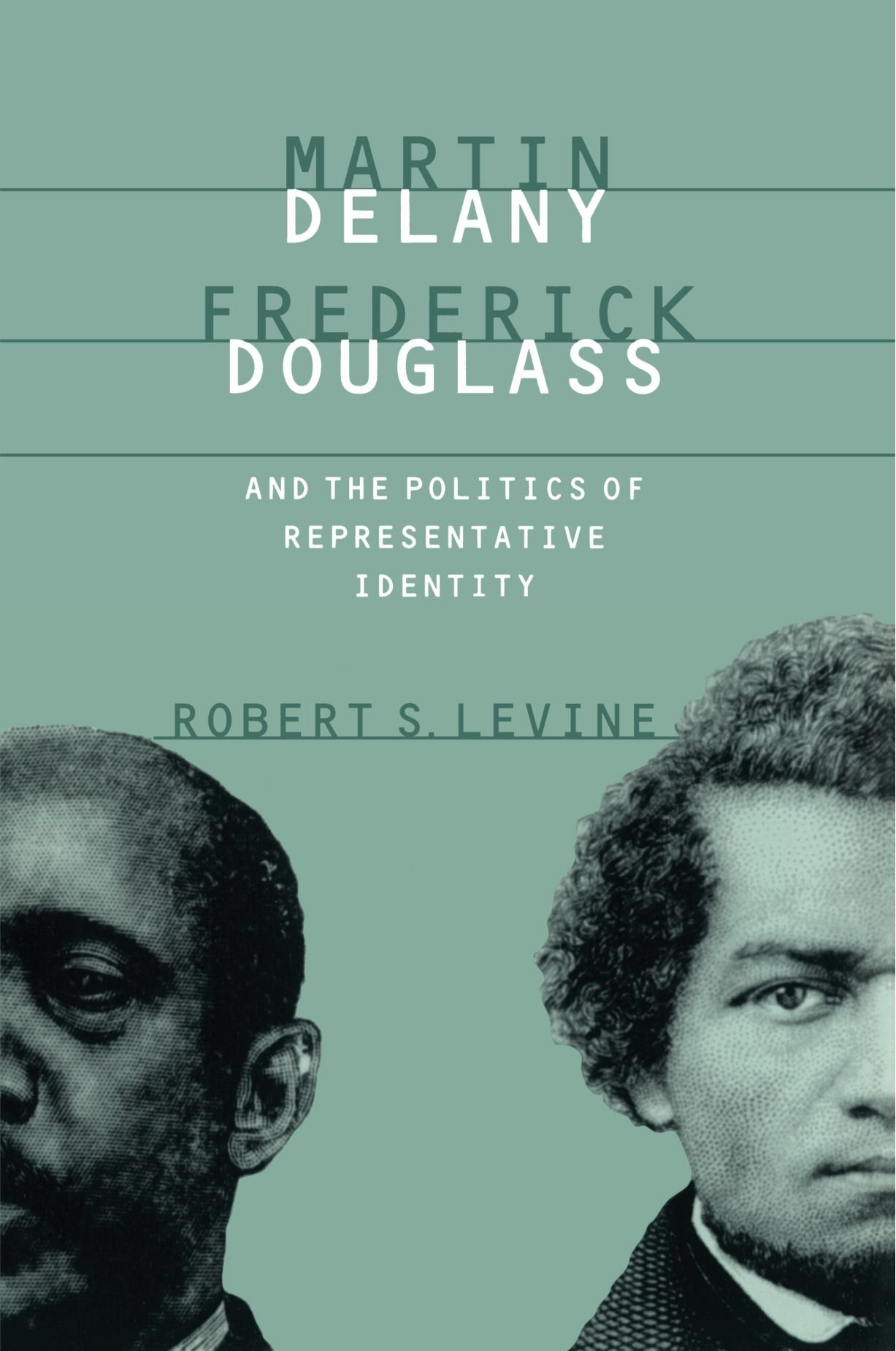 Robert S. Devine, Martin Delany, Frederick Douglass, and the Politics of Representative Identity-click the link below for more information about this book.