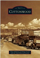 Cottonwood new from Arcadia Publishing's Images of America series, was authored by Helen Killebrew and Helga Freund under the aegis of the Verde Historical Society.
