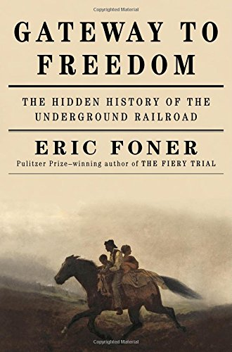 Gateway to Freedom: The Hidden History of the Underground Railroad-Click the link below to learn more about this book by Eric Foner.