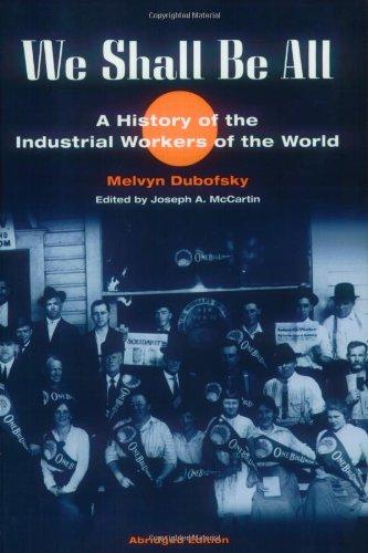 We Shall Be All: A History of the Industrial Workers of the World--click the link below to learn more about this book.