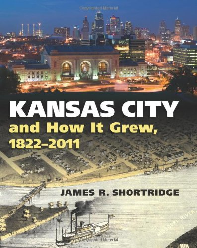 James Shortridge, Kansas City and How It Grew, 1822-2011-Click the link below for more information about this book
