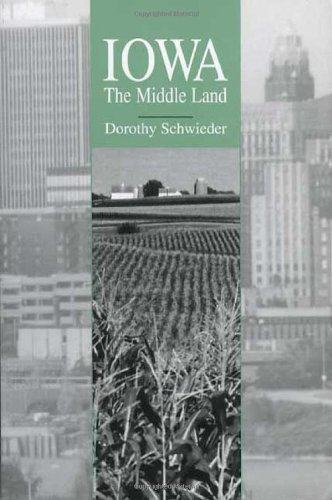Dorothy Schwieder, Iowa: The Middle Land--Click the link below for more information about this book