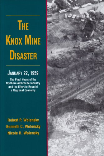 The Knox Mine Disaster: The Final Years of the Northern Anthracite Industry and the Effort to Rebuild a Regional Economy. Click the link to learn more about this book.