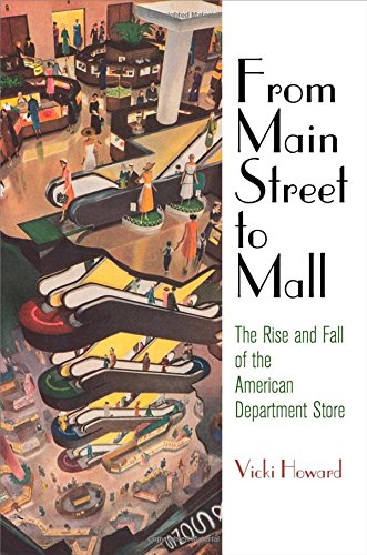 Vicki Howard, From Main Street to Mall: The Rise and Fall of the American Department Store - Click the link at the bottom of the page to learn more about this book