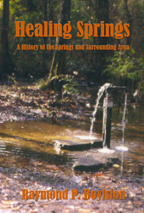 Healing Springs, A History of the Springs and Surrounding Area by Raymond P. Boylston, Jr.-Click the link below for more info about this book.