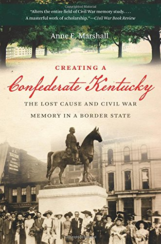 Learn more about the creation of the myth that Kentucky supported the Confederacy in this book by historian Anne Marshall.