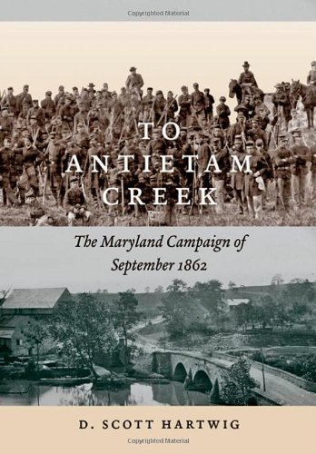 David Hartwig, To Antietam Creek: The Maryland Campaign of September 1862 -Click the link below for more information about this book