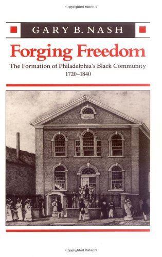 Gary Nash, Forging Freedom: The Formation of Philadelphia's Black Community, 1720-1840. Click the link below for more information about this book.