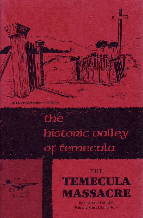 "Horace Parker's 1971 book on massacre. The ""go-to"" book currently on the Temecula Massacre."