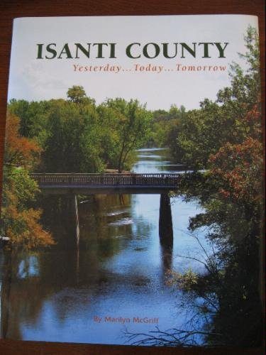 Isanti County Yesterday.Today.Tomorrow. Click the link below to learn more about this book by local historian Marilyn McGriff.