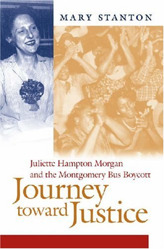 Learn more about Morgan's life with Mary Stanton's book, Journey toward Justice: Juliette Hampton Morgan and the Montgomery Bus Boycott
