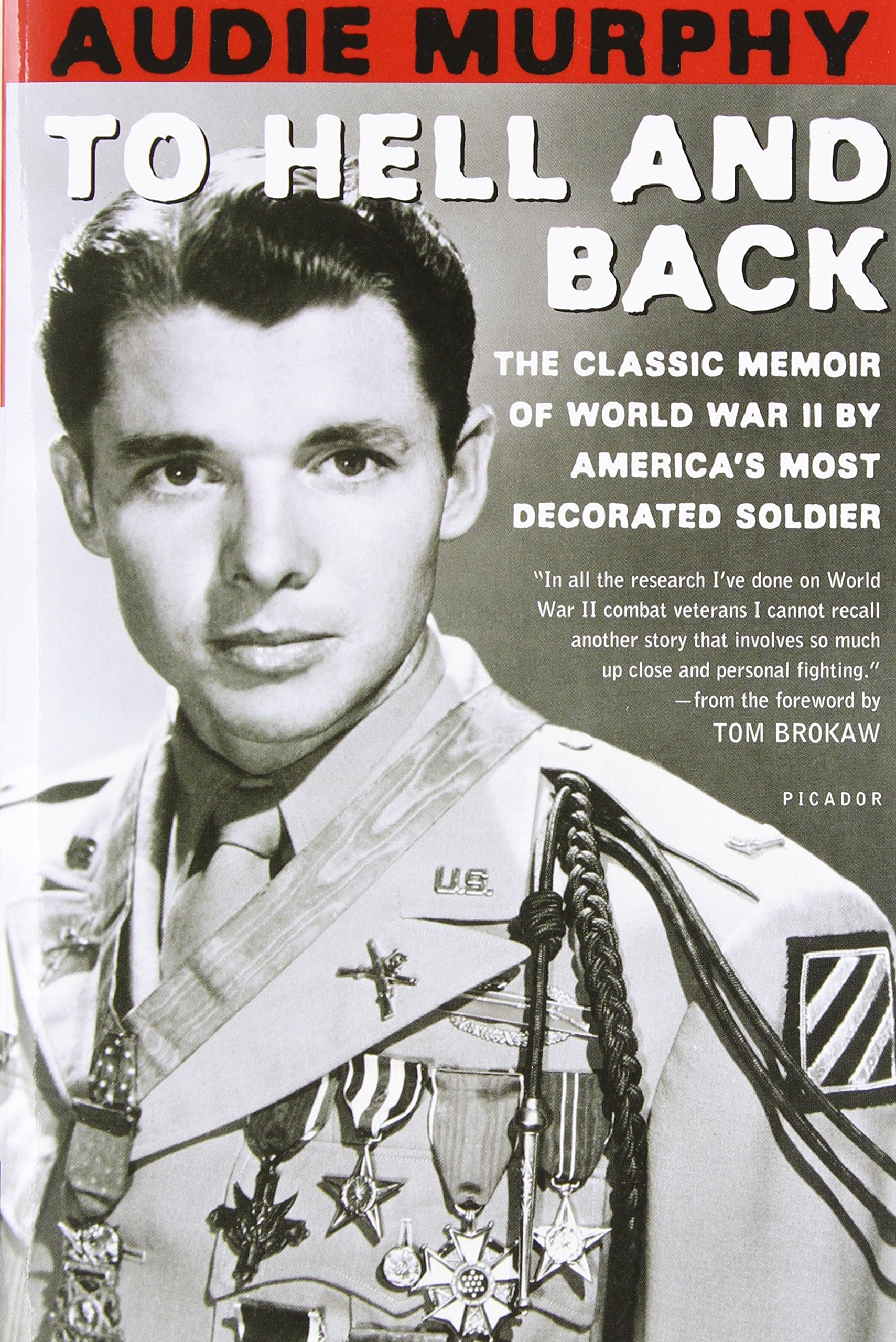 To Hell and Back: The Epic Combat Journal of World War II's Most Decorated  G.I. Audie Murphy by Audie Murphy