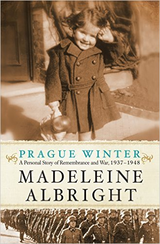"""Prague Winter: A Personal Story of Remembrance and War, 1937-1948"" by Madeleine Albright."