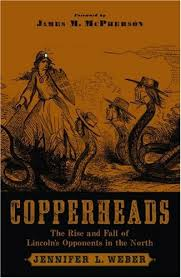 Copperheads: The Rise and Fall of Lincoln's Opponents in the North by Jennifer Weber and James McPherson-Click the link below to learn more about this book