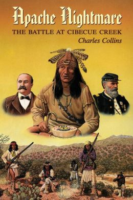 An Apache nightmare: the battle at Cibecue Creek by Charles Collins