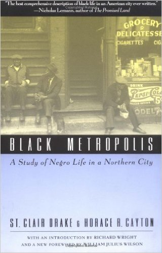 Black Metropolis: A Study of Negro Life in a Northern City. This classic work by the late St. Clair Drake remains required reading for the study of African American history in the urban north.