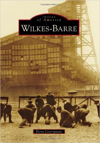 Elena Castrignano's book on the history of Wilkes-Barre includes dozens of historic photos.