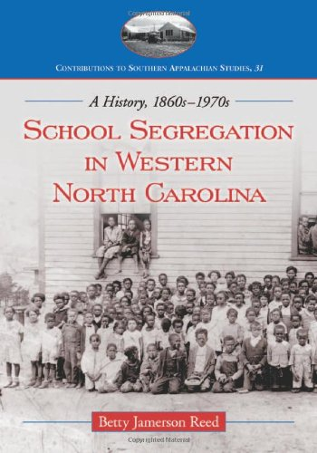 Learn more about school segregation and integration in this section of NC. Click the link below to learn about Betty Jameson Reed's book, School Segregation in Western North Carolina: A History, 1860s-1970s.