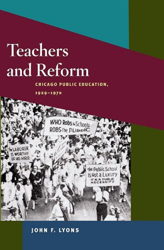 John F. Lyons, Teachers and Reform: Chicago Public Education, 1929-70. Click the link below to learn more about this book.