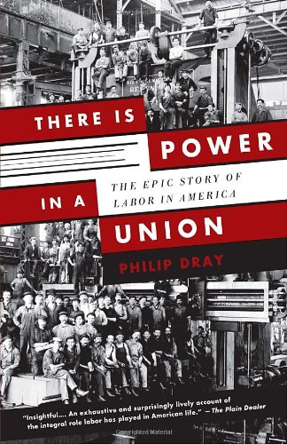 Learn more about labor history with Philip Dray's book, There Is Power in a Union: The Epic Story of Labor in America